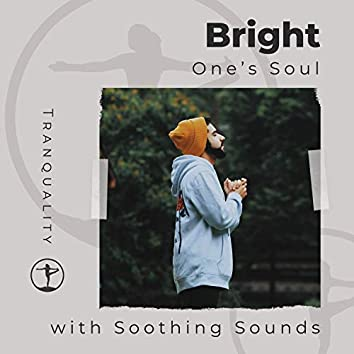 Bright One's Soul with Soothing Sounds