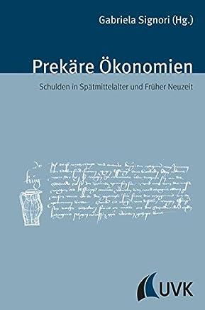 Prek�re �konomien. Schulden in Sp�tmittelalter und Fr�her Neuzeit (Sp�tmittelalterstudien)