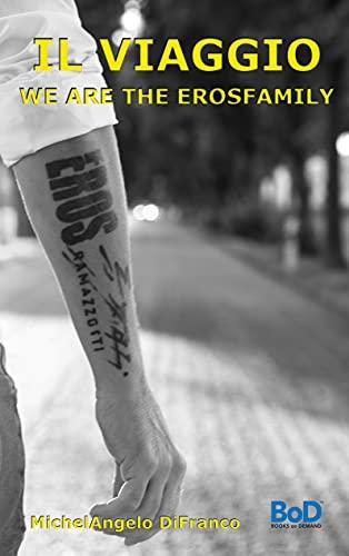 Il VIAGGIO... WE ARE THE EROSFAMILY: IN ITALIANO
