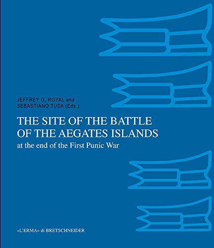 The Site of the Battle of the Aegates Islands at the End of the First Punic War: Fieldwork, Analyses and Perspectives, 2005-2015 (Bibliotheca Archaeologica) (English and Italian Edition)