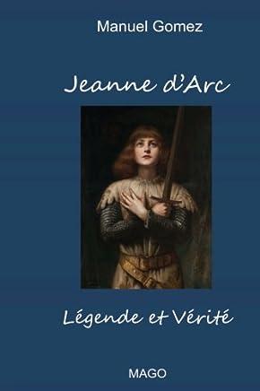 Jeanne Darc: Légende Et Vérité