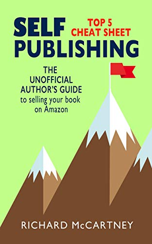 The Unofficial Author's Guide To Selling Your Book On Amazon: The Top 5 Cheat Sheet for Self Publishing Authors (Self-Publishing 1) by [Richard McCartney]