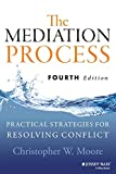 The Mediation Process: Practical Strategies for Resolving Conflict, 4th Edition