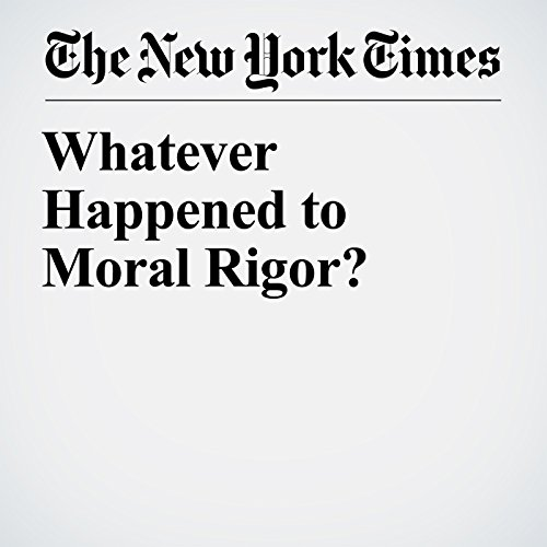 Whatever Happened to Moral Rigor? audiobook cover art