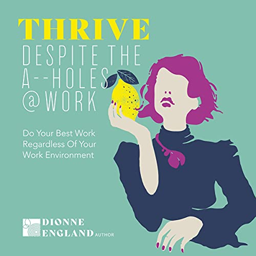 Thrive Despite the A_ _Holes @ Work Audiobook By Dionne England cover art