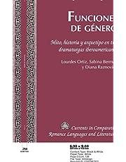 Funciones de género; Mito, historia y arquetipo en tres dramaturgas iberoamericanas. Lourdes Ortiz, Sabina Berman y Diana Raznovich (239) (Currents in Comparative Romance Languages and Literatures)