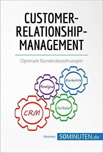 Customer-Relationship-Management: Optimale Kundenbeziehungen (Management und Marketing)