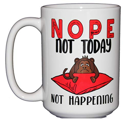 Nope Not Today Not Happening - Funny Monkey Coffee Mug - 15oz