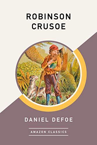 Robinson Crusoe (AmazonClassics Edition) (English Edition)