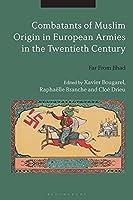Combatants of Muslim Origin in European Armies in the Twentieth Century: Far from Jihad