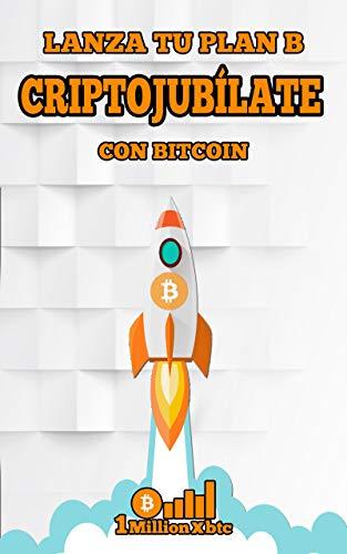 CRIPTOJUBÍLATE: Lanza tu plan B con Bitcoin (1Millionxbtc...