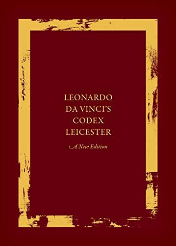 Leonardo Da Vinci's Codex Leicester: A New Edition: Volume I: The Codex