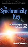 The Synchronicity Key: The Hidden Intelligence Guiding the Universe and You by David Wilcock(2014-03-01)