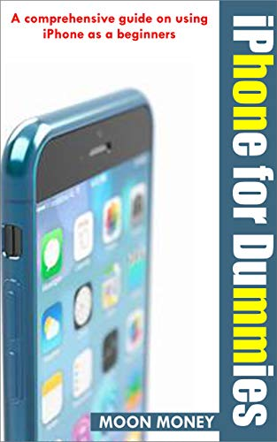 iPhone For Dummies: A comprehensive guide on using iPhone as a beginner (English Edition)