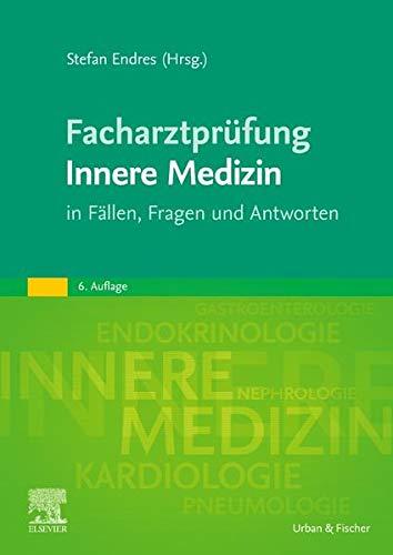 Facharztprüfung Innere Medizin: in Fällen, Fragen und Antworten
