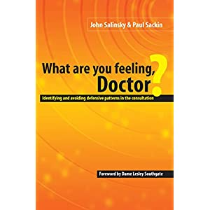 What are You Feeling Doctor?: Identifying and Avoiding Defensive Patterns in the Consultation Kindle Edition