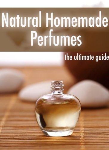 Natural Homemade Perfume :The Ultimate Guide - Over 30 Fragrance Recipes by [Danielle Caples, Encore Books]