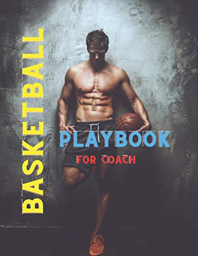 Basketball Playbook for Coach: Perfect Coaching Assistant for a Basketball Coach & Players with Court Diagrams for Drawing Up Plays & Drills