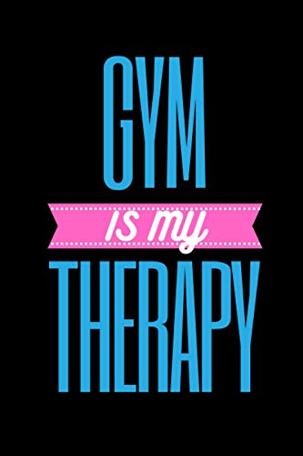 Gym is my therapy: Gym Notebook for athlets and gym lovers