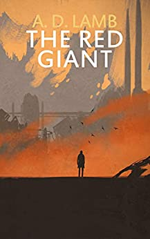 [Aaron Lamb]のThe Red Giant: (Episode 4 Apparent Magnitude - post apocalyptic fiction) (English Edition)