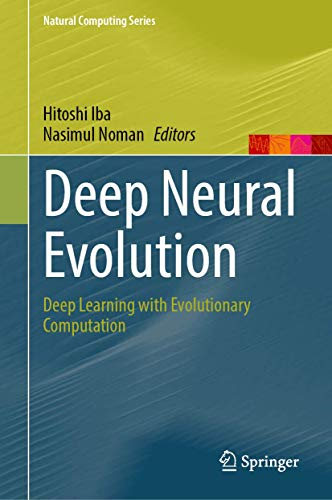 Deep Neural Evolution: Deep Learning with Evolutionary Computation (Natural Computing Series)