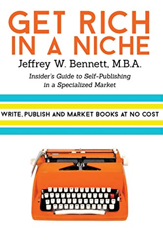 Get Rich in a Niche: The Insider's Guide to Self-Publishing in a Niche Market