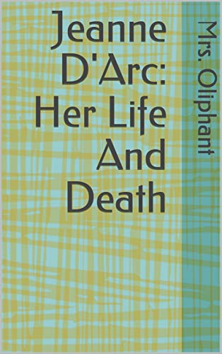 Jeanne D'Arc: Her Life And Death (English Edition)