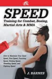Speed Training for Combat, Boxing, Martial Arts, and MMA How to Maximize Your Hand Speed, Foot Speed, Punching Speed, Kicking Speed, Wrestling Speed, and Fighting Speed - J. Barnes