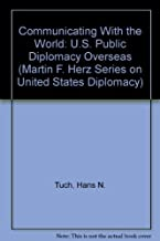 Communicating With the World: U.S. Public Diplomacy Overseas (Martin F. Herz Series on United States Diplomacy)