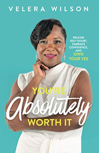 Compare Textbook Prices for You're Absolutely Worth It: Release Self-Doubt, Embrace Confidence, and Own Your Yes  ISBN 9780578728759 by Wilson, Velera