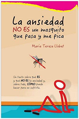 La ansiedad NO ES un mosquito que pasa y me pica: La solución no es controlar la ansiedad, la solución es aprender a NO generarla. En este libro te explico COMO