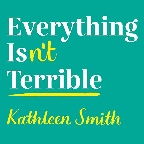 Everything Isn't Terrible audiobook cover art