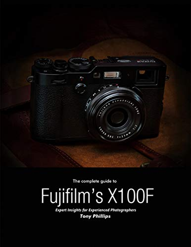 The Complete Guide to Fujifilm's X-100f - Expert Insights for Experienced Photographers