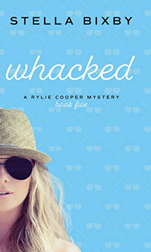 Whacked: A Rylie Cooper Mystery (Rylie Cooper Mysteries Book 5) by [Stella Bixby]