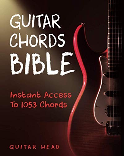 Guitar Chords Bible: Instant Access To 1053 Chords with Chord Functions And Progressions (Guitar Chord Mastery)