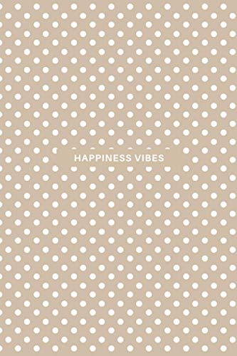 Happiness Is The Way: Undated Daily Activity Log Book. Fill In Date, Time, Activities for Business and Personal Use. 6x9 Inch, 130 Pages.
