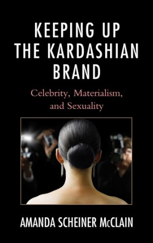 Keeping Up the Kardashian Brand: Celebrity, Materialism, and Sexuality (English Edition)