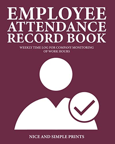 Employee Attendance Record Book: Weekly Time Log for Company Monitoring of Work Hours