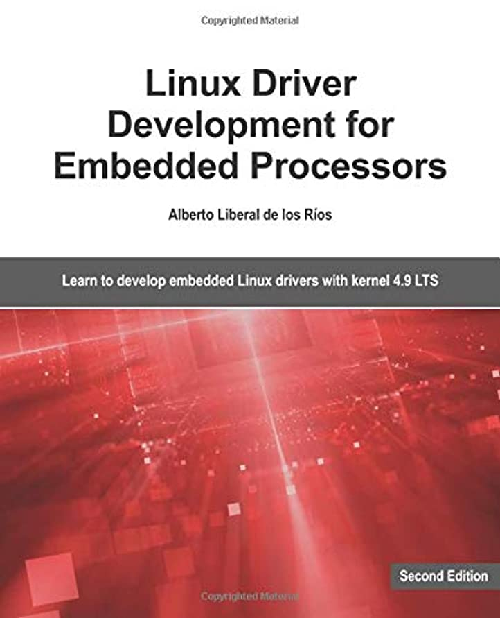 付属品テメリティおとうさんLinux Driver Development for Embedded Processors - Second Edition: Learn to develop Linux embedded drivers with kernel 4.9 LTS