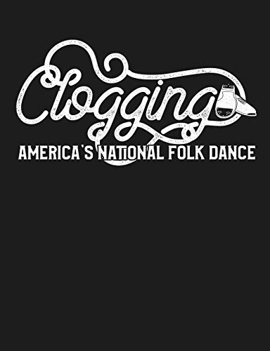 Clogging America's National Folk Dance: Funny Clogger Journal Clog Dance Diary Folk Dancing Composition Notebook, 100 Wide Ruled Pages