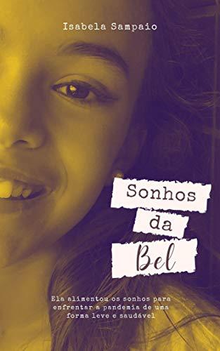 Sonhos da Bel: Ela alimentou os sonhos para enfrentar a pandemia de uma forma leve e saudável (Portuguese Edition)