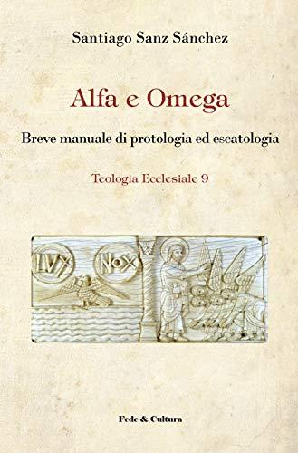 Alfa e Omega: Breve manuale di protologia ed escatologia (Italian Edition)
