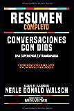 Resumen Completo 'Conversaciones Con Dios: Un Dialogo Singular (Conversations With God: An Uncommon Dialogue)' - Basado En El Libro De Neale Donald Walsch