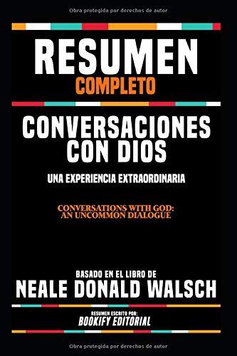 """Resumen Completo """"Conversaciones Con Dios: Un Dialogo Singular (Conversations With God: An Uncommon Dialogue)"""" - Basado En El Libro De Neale Donald Walsch"""