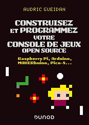 Construisez et programmez votre console de jeux open source: Raspberry Pi, Arduino, MAKERbuino, Pico-8...
