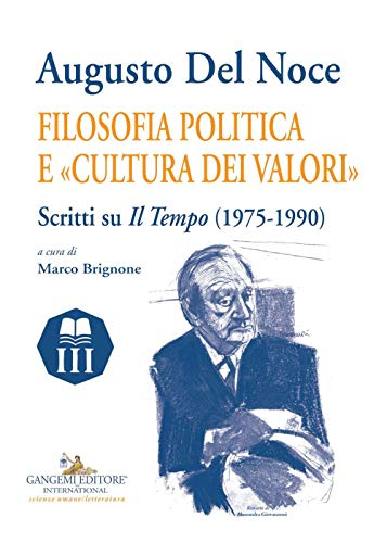 Augusto Del Noce. Filosofia politica e «cultura dei valori». Scritti su «Il Tempo» (1975-1990)