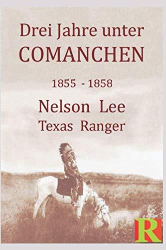 Drei Jahre unter Comanchen: Die Geschichte des Nelson Lee