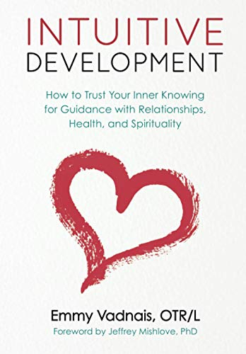 Compare Textbook Prices for Intuitive Development: How to Trust Your Inner Knowing for Guidance with Relationships, Health, and Spirituality  ISBN 9781735263205 by Vadnais, Emmy
