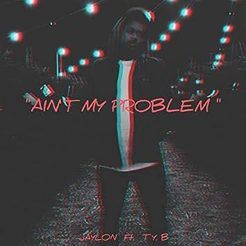 Ain't My Problem (feat. TYB)