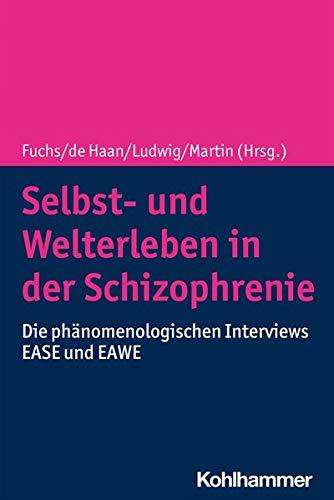 Selbst- Und Welterleben in Der Schizophrenie: Die Phanomenologischen Interviews Ease Und Eawe (Germa